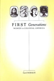 First Generations - Women in Colonial America ebook by Carol Berkin