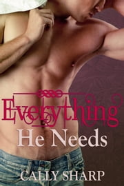 Everything He Needs ebook by Cally Sharp