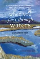 When You Pass Through Waters - Words of Hope and Healing from Your Favorite Authors ebook by Nicole Seitz