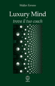 Luxury Mind - Trova il tuo coach ebook by Walter Ferrero