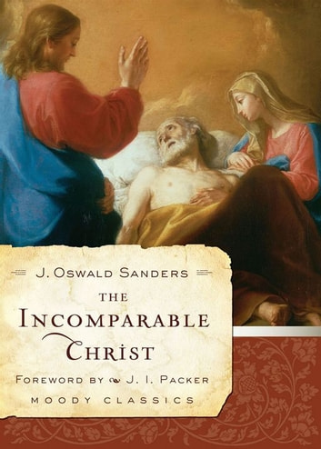 The Incomparable Christ ebook by J. Oswald Sanders