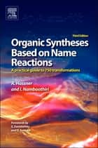 Organic Syntheses Based on Name Reactions - a practical guide to 750 transformations ebook by Alfred Hassner, Irishi Namboothiri