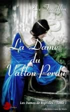La Dame du vallon perdu - Les dames de Riprole, Tome I ebook by Eve Terrellon