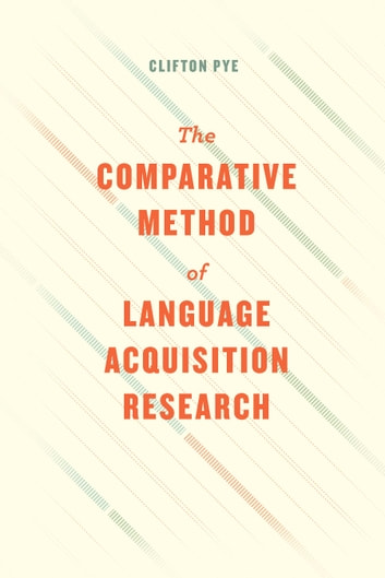 The Comparative Method of Language Acquisition Research ebook by Clifton Pye