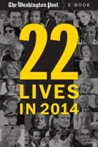 22 Lives in 2014 - Obituaries from The Washington Post ebook by The Washington Post