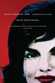 Jackie Under My Skin - Interpreting an Icon ebook by Wayne Koestenbaum