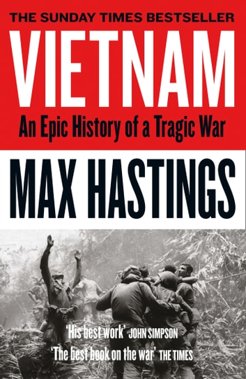 Vietnam: An Epic History of a Divisive War 1945-1975 ebook by Max Hastings