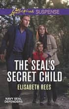 The Seal's Secret Child (Mills & Boon Love Inspired Suspense) (Navy SEAL Defenders, Book 5) ekitaplar by Elisabeth Rees