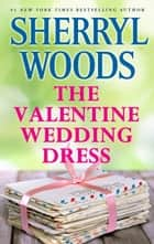 The Valentine Wedding Dress ekitaplar by Sherryl Woods