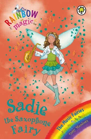 Rainbow Magic: Sadie the Saxophone Fairy - The Music Fairies Book 7 ebook by Daisy Meadows