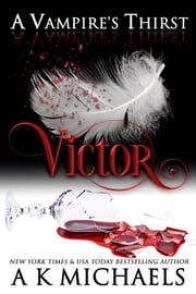 A Vampire's Thirst: Victor - A Vampire's Thirst ebook by A K Michaels