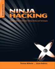 Ninja Hacking - Unconventional Penetration Testing Tactics and Techniques ebook by Thomas Wilhelm, Jason Andress
