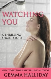 Watching You - A Thrilling Short Story ebook by Gemma Halliday