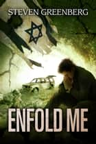 Enfold Me ebook by Steven Greenberg