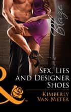 Sex, Lies and Designer Shoes (Mills & Boon Blaze) eBook by Kimberly Van Meter