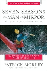 Seven Seasons of the Man in the Mirror - Guidance for Each Major Phase of Your Life ebook by Patrick Morley
