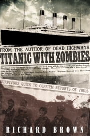 Titanic with ZOMBIES ebook by Richard Brown