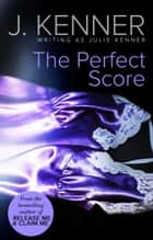 The Perfect Score ebook by Julie Kenner