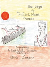 The Saga of the Early Warri Princes - A History of the Beginnings of a West African Dynasty, 1480–1654 ebook by Chris O'mone