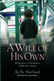 A Will of His Own - Reflections on Parenting a Child with Autism - Revised Edition ebook by Kelly Harland