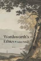 Wordsworth's Ethics ebook by Adam Potkay