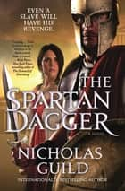 The Spartan Dagger - A Novel ebook by Nicholas Guild