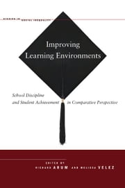 Improving Learning Environments - School Discipline and Student Achievement in Comparative Perspective ebook by Richard Arum,Melissa Velez