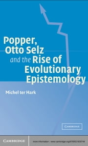 Popper, Otto Selz and the Rise Of Evolutionary Epistemology ebook by Michel ter Hark
