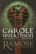 Ramose: Prince in Exile ebook by Carole Wilkinson