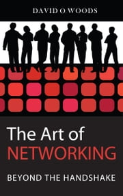 The Art of Networking: Beyond the Handshake ebook by David Woods