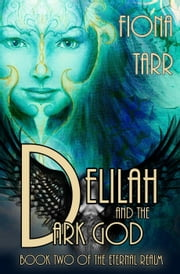 Delilah and the Dark God - The Eternal Realm, #2 ebook by Fiona Tarr