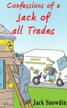 Confessions of a Jack of all Trades ebook by Jack Snowdin
