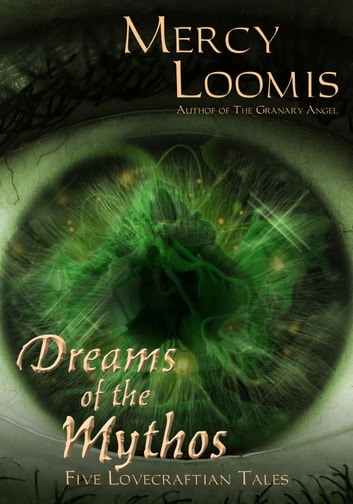 Dreams of the Mythos - Five Lovecraftian Tales ebook by Mercy Loomis