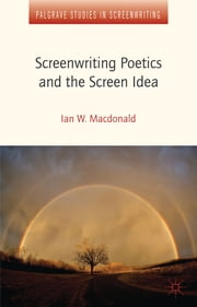 Screenwriting Poetics and the Screen Idea ebook by Ian W. Macdonald