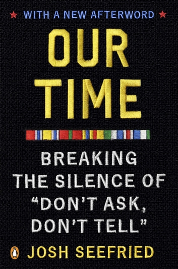 "Our Time - Breaking the Silence of ""Don't Ask, Don't Tell"" ebook by Josh Seefried"