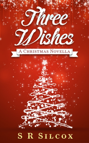 Three Wishes - A Christmas Novella ebook by SR Silcox