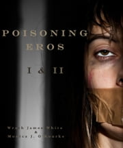 Poisoning Eros I & II ebook by Monica J. O'Rourke,Wrath James White