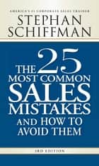 The 25 Most Common Sales Mistakes and How to Avoid Them ebook by Stephan Schiffman