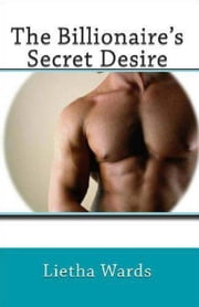 The Billionaire's Secret Desire ebook by Lietha Wards