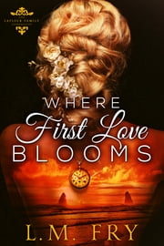 Where First Love Blooms - A LaFleur Family Paranormal Romance ebook by L.M. Fry