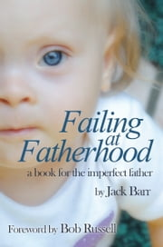 Failing at Fatherhood - A book for the imperfect father ebook by Jack Barr