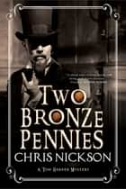 Two Bronze Pennies - A police procedural set in late 19th Century England ebook by Chris Nickson