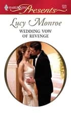 Wedding Vow of Revenge ebook by Lucy Monroe