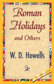 Roman Holidays and Others ebook by Howells, W. D.