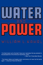 Water and Power: The Conflict over Los Angeles Water Supply in the Owens Valley ebook by Kahrl, William L.