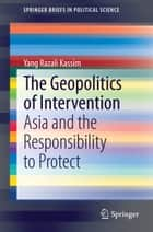 The Geopolitics of Intervention ebook by Yang Razali Kassim