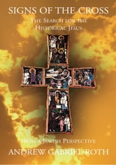 Signs of the Cross: The Search for the Historical Jesus