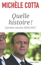 Quelle histoire ! - Carnets secrets 2016-2017 ebook by Michèle COTTA