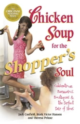 Chicken Soup for the Shopper's Soul - Celebrating Bargains, Boutiques and the Perfect Pair of Shoes ebook by Jack Canfield,Mark Victor Hansen