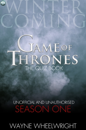 Game Of Thrones The Quiz Book - Season One ebook by Wayne Wheelwright